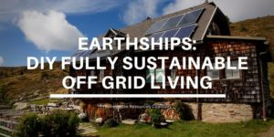 Earthships DIY Fully Sustainable Off Grid Living