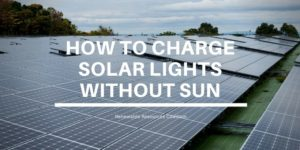 How to Charge Solar Lights Without Sun